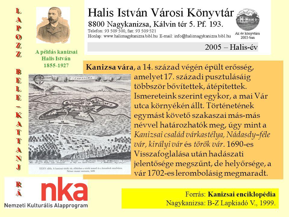 LAPOZZBELE–KATTANJRÁLAPOZZBELE–KATTANJRÁ LAPOZZBELE–KATTANJRÁLAPOZZBELE–KATTANJRÁ A példás kanizsai Halis István 1855-1927 Kanizsa vára, a 14.