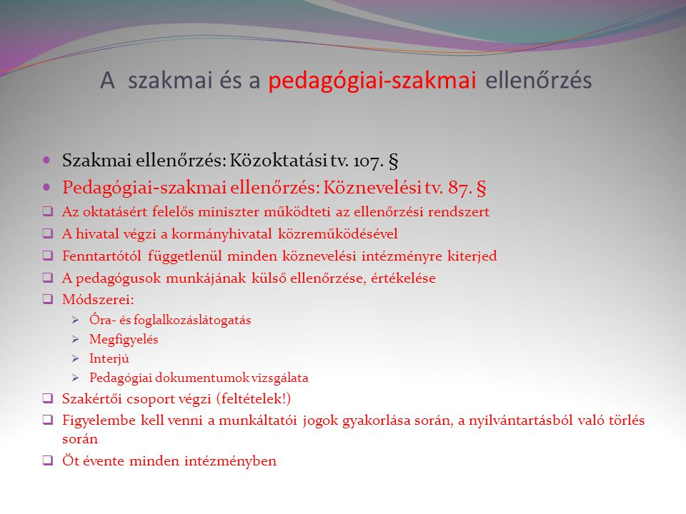 A szakmai és a pedagógiai-szakmai ellenőrzés  Szakmai ellenőrzés: Közoktatási tv.