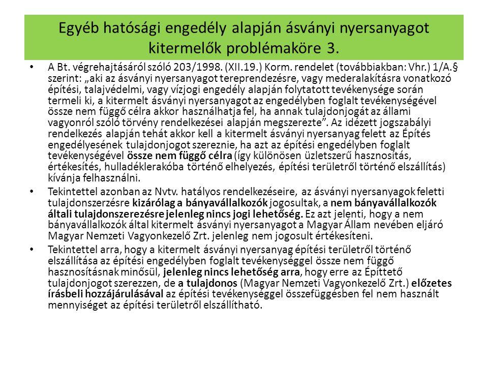 Egyéb hatósági engedély alapján ásványi nyersanyagot kitermelők problémaköre 3. • A Bt. végrehajtásáról szóló 203/1998. (XII.19.) Korm. rendelet (tová