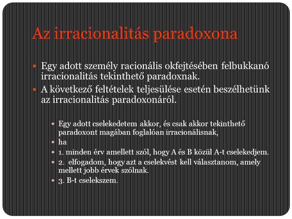 Az irracionalitás paradoxona  Egy adott személy racionális okfejtésében felbukkanó irracionalitás tekinthető paradoxnak.  A következő feltételek tel