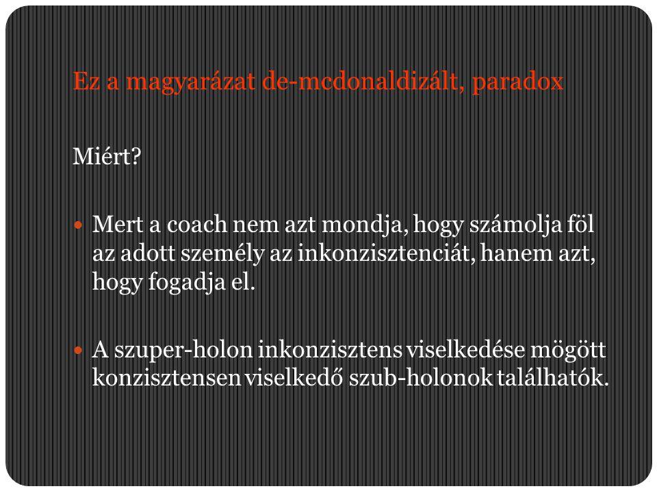 Ez a magyarázat de-mcdonaldizált, paradox Miért?  Mert a coach nem azt mondja, hogy számolja föl az adott személy az inkonzisztenciát, hanem azt, hog