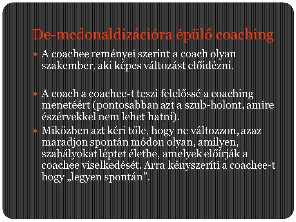 De-mcdonaldizációra épülő coaching  A coachee reményei szerint a coach olyan szakember, aki képes változást előidézni.  A coach a coachee-t teszi fe