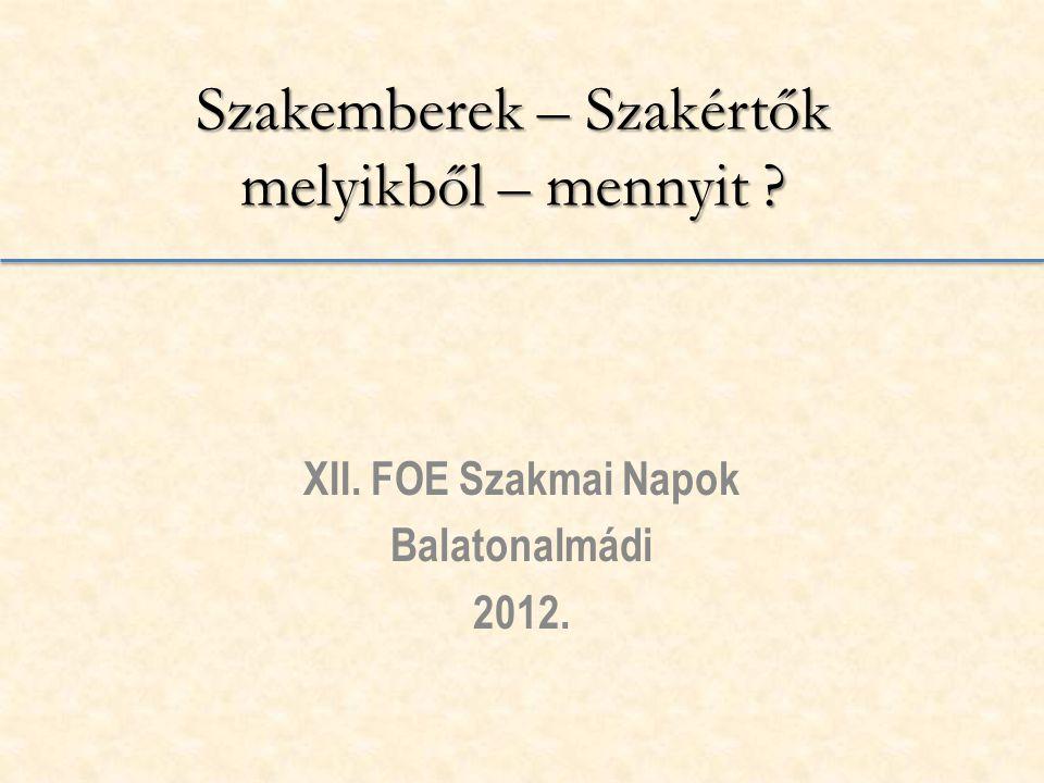 Szakemberek – Szakértők melyikből – mennyit ? XII. FOE Szakmai Napok Balatonalmádi 2012.