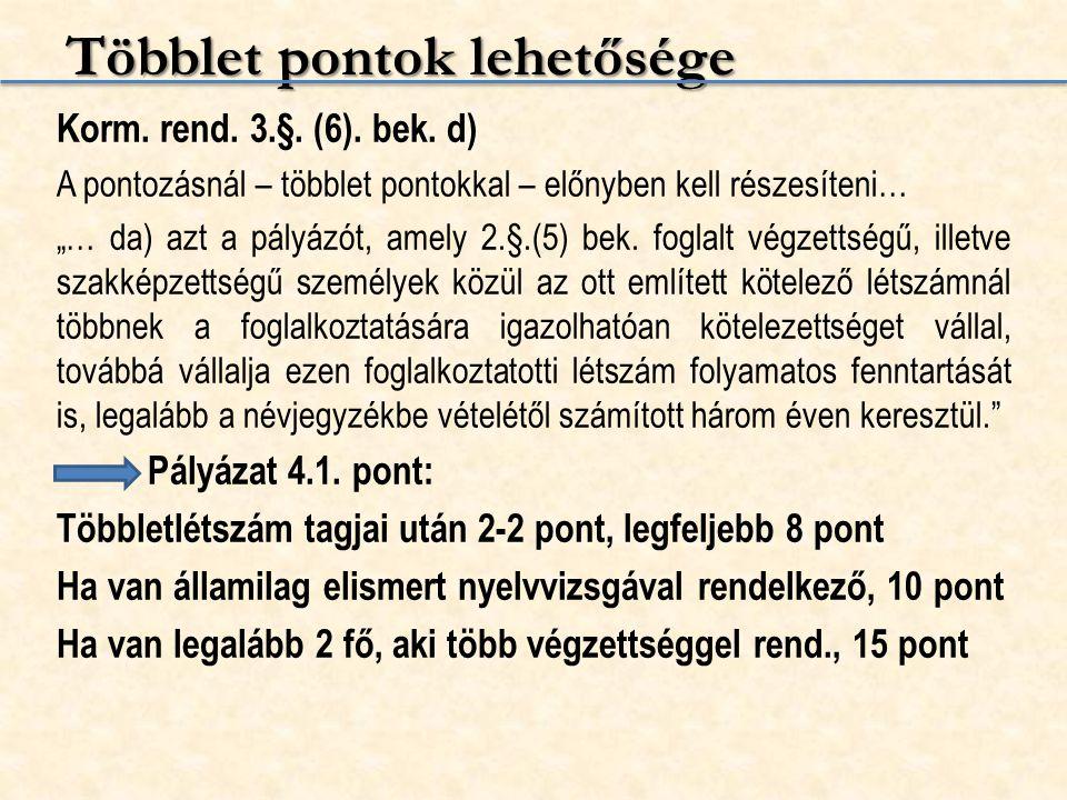 """Többlet pontok lehetősége Korm. rend. 3.§. (6). bek. d) A pontozásnál – többlet pontokkal – előnyben kell részesíteni… """"… da) azt a pályázót, amely 2."""