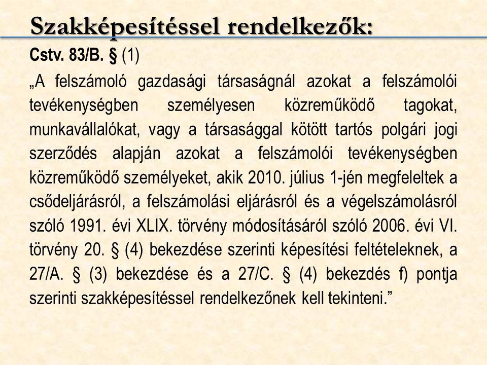 """Szakképesítéssel rendelkezők: Cstv. 83/B. § (1) """"A felszámoló gazdasági társaságnál azokat a felszámolói tevékenységben személyesen közreműködő tagoka"""