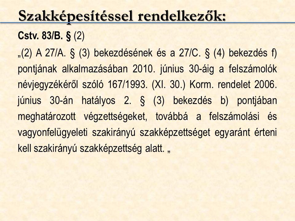 """Szakképesítéssel rendelkezők: Cstv. 83/B. § (2) """"(2) A 27/A. § (3) bekezdésének és a 27/C. § (4) bekezdés f) pontjának alkalmazásában 2010. június 30-"""