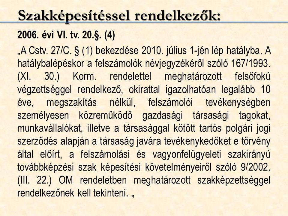 """Szakképesítéssel rendelkezők: 2006. évi VI. tv. 20.§. (4) """"A Cstv. 27/C. § (1) bekezdése 2010. július 1-jén lép hatályba. A hatálybalépéskor a felszám"""