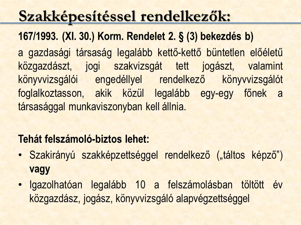 Szakképesítéssel rendelkezők: 167/1993. (XI. 30.) Korm. Rendelet 2. § (3) bekezdés b) a gazdasági társaság legalább kettő-kettő büntetlen előéletű köz
