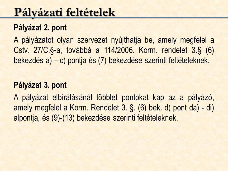 Pályázati feltételek Pályázat 2. pont A pályázatot olyan szervezet nyújthatja be, amely megfelel a Cstv. 27/C.§-a, továbbá a 114/2006. Korm. rendelet