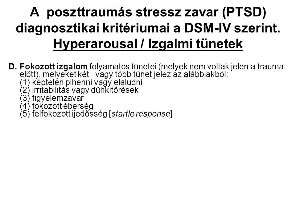 A poszttraumás stressz zavar (PTSD) diagnosztikai kritériumai a DSM-IV szerint. Hyperarousal / Izgalmi tünetek D.Fokozott izgalom folyamatos tünetei (