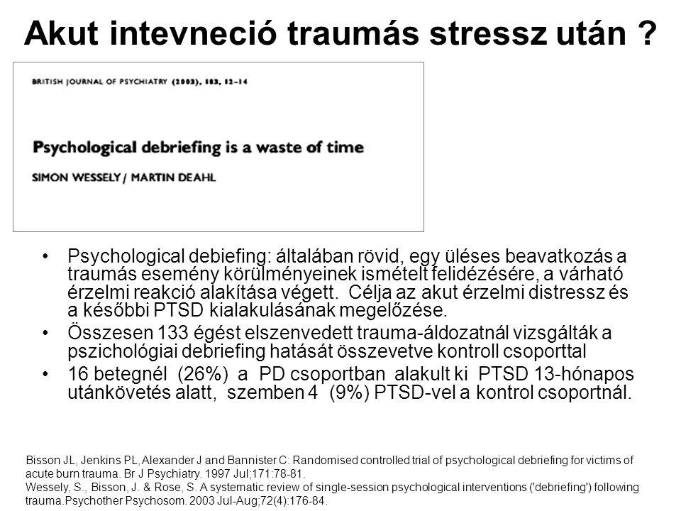 Akut intevneció traumás stressz után ? •Psychological debiefing: általában rövid, egy üléses beavatkozás a traumás esemény körülményeinek ismételt fel