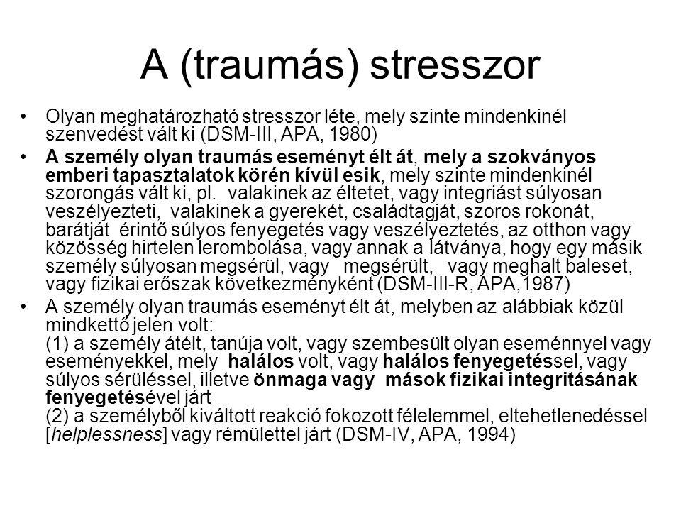 A (traumás) stresszor •Olyan meghatározható stresszor léte, mely szinte mindenkinél szenvedést vált ki (DSM-III, APA, 1980) •A személy olyan traumás e