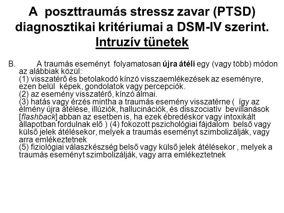 A poszttraumás stressz zavar (PTSD) diagnosztikai kritériumai a DSM-IV szerint. Intruzív tünetek B. A traumás eseményt folyamatosan újra átéli egy (va