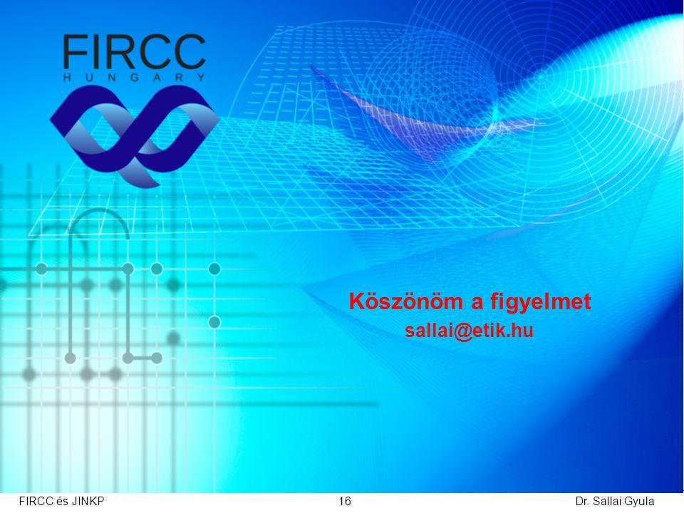 Dr. Sallai GyulaFIRCC és JINKP16 Köszönöm a figyelmet sallai@etik.hu