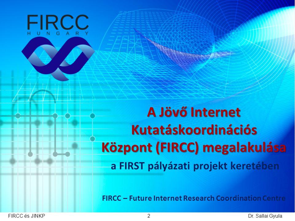 A Jövő Internet Kutatáskoordinációs Központ (FIRCC) megalakulása a FIRST pályázati projekt keretében FIRCC – Future Internet Research Coordination Centre Dr.