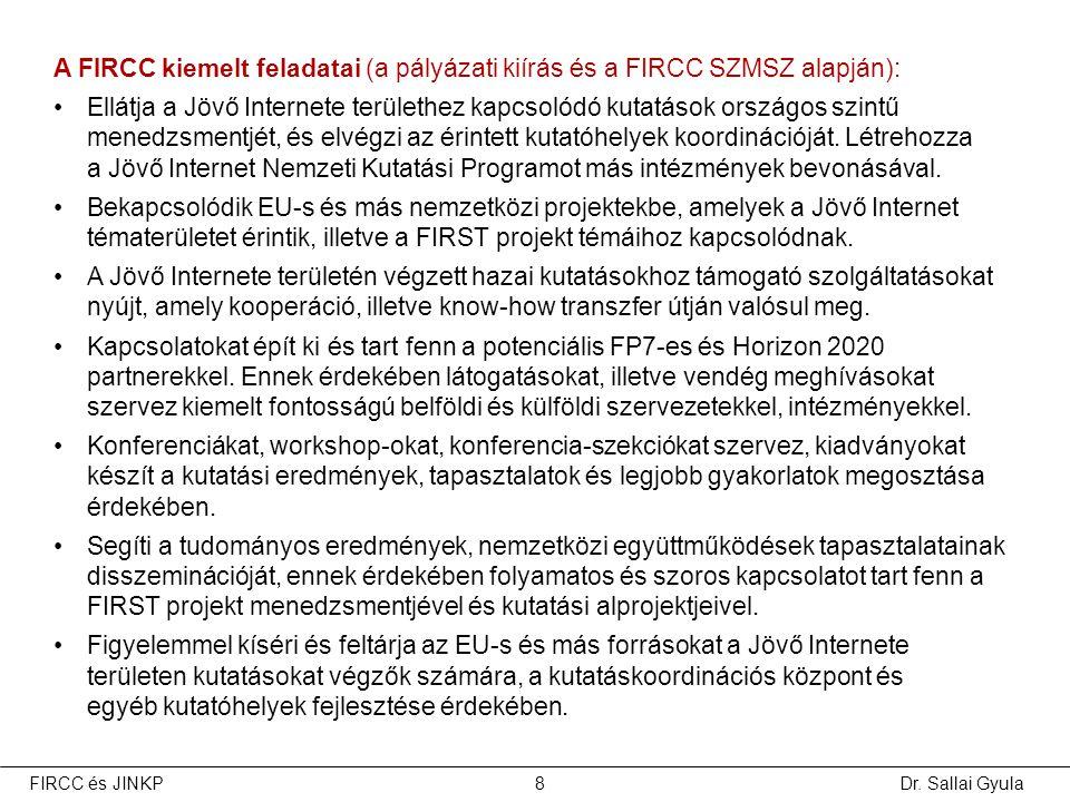 Dr. Sallai GyulaFIRCC és JINKP8 A FIRCC kiemelt feladatai (a pályázati kiírás és a FIRCC SZMSZ alapján): •Ellátja a Jövő Internete területhez kapcsoló