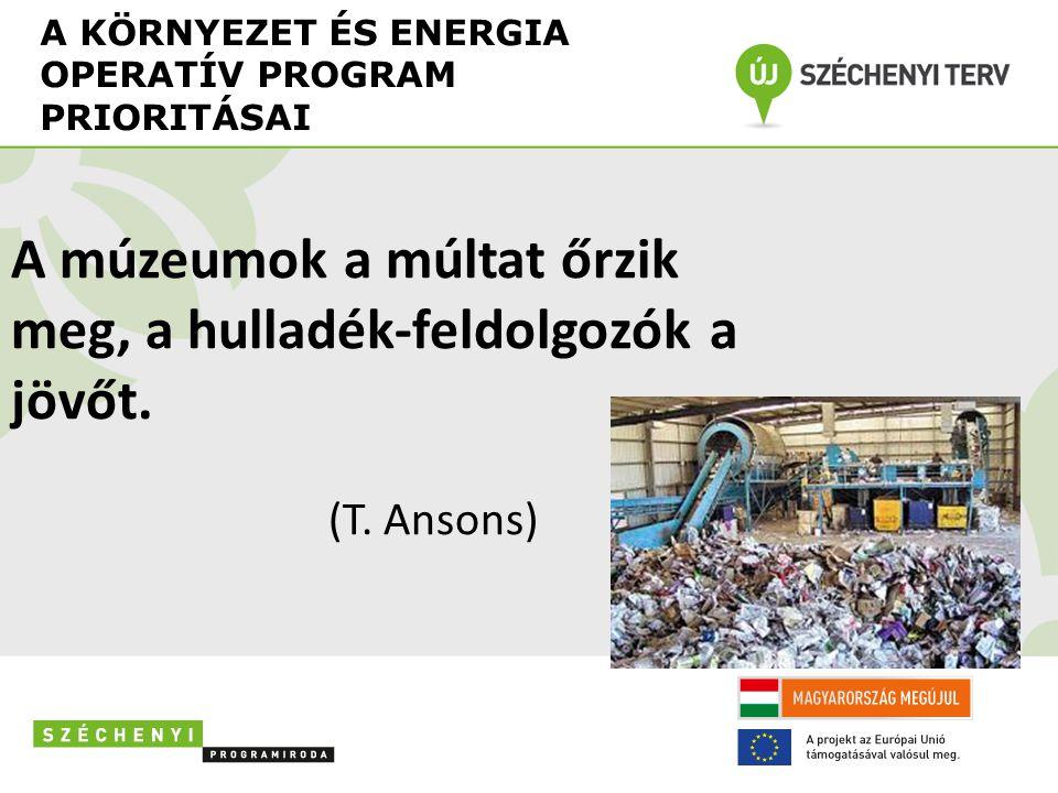 A KÖRNYEZET ÉS ENERGIA OPERATÍV PROGRAM PRIORITÁSAI A múzeumok a múltat őrzik meg, a hulladék-feldolgozók a jövőt.