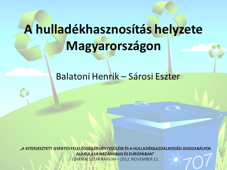 """A hulladékhasznosítás helyzete Magyarországon Balatoni Henrik – Sárosi Eszter """"A KITERJESZTETT GYÁRTÓI FELELŐSSÉG ÉRVÉNYESÜLÉSE ÉS A HULLADÉKGAZDÁLKOD"""