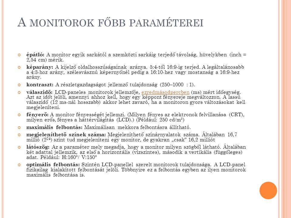 A MONITOROK FŐBB PARAMÉTEREI épátló: A monitor egyik sarkától a szemközti sarkáig terjedő távolság, hüvelykben (inch = 2,54 cm) mérik.