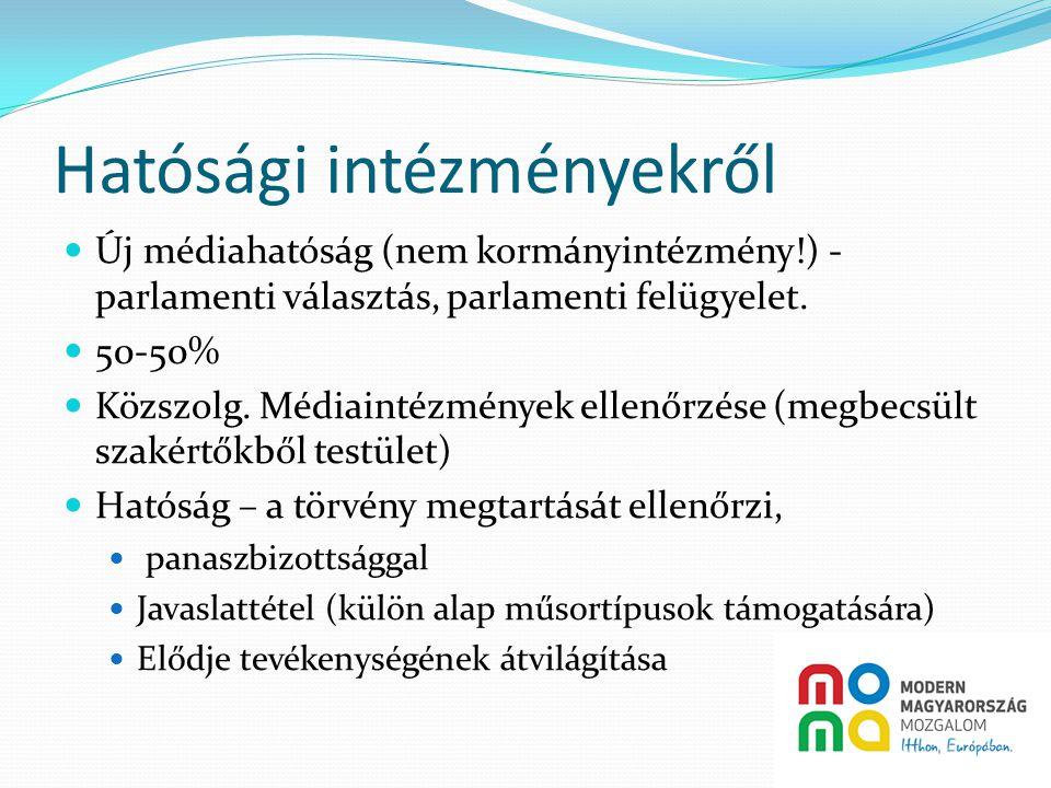 Hatósági intézményekről  Új médiahatóság (nem kormányintézmény!) - parlamenti választás, parlamenti felügyelet.