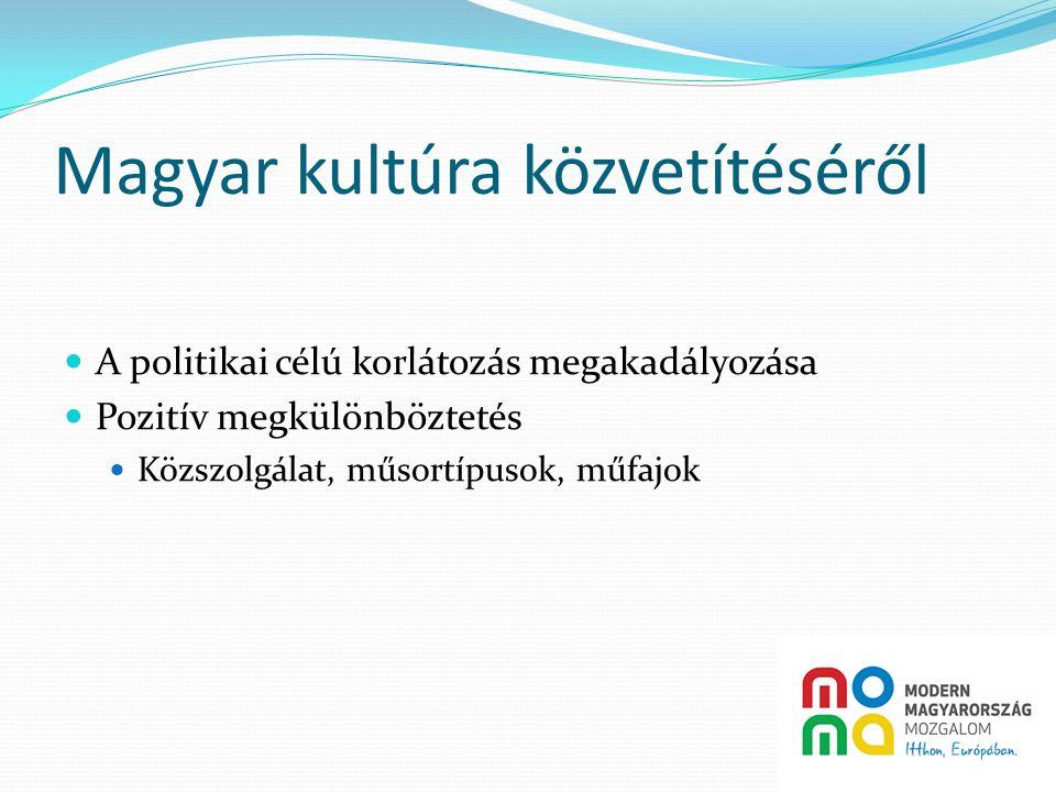 Magyar kultúra közvetítéséről  A politikai célú korlátozás megakadályozása  Pozitív megkülönböztetés  Közszolgálat, műsortípusok, műfajok