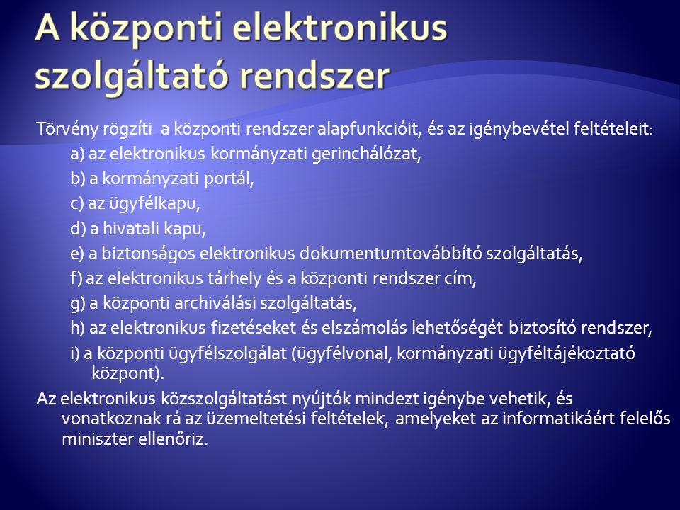 Törvény rögzíti a központi rendszer alapfunkcióit, és az igénybevétel feltételeit: a) az elektronikus kormányzati gerinchálózat, b) a kormányzati port