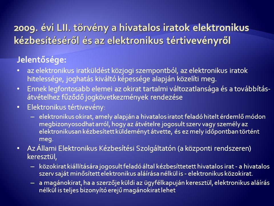 Jelentősége: • az elektronikus iratküldést közjogi szempontból, az elektronikus iratok hitelessége, joghatás kiváltó képessége alapján közelíti meg. •