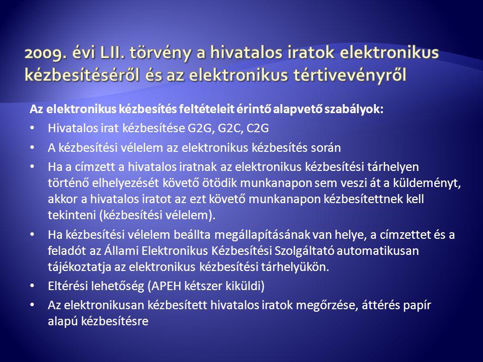 Az elektronikus kézbesítés feltételeit érintő alapvető szabályok: • Hivatalos irat kézbesítése G2G, G2C, C2G • A kézbesítési vélelem az elektronikus k