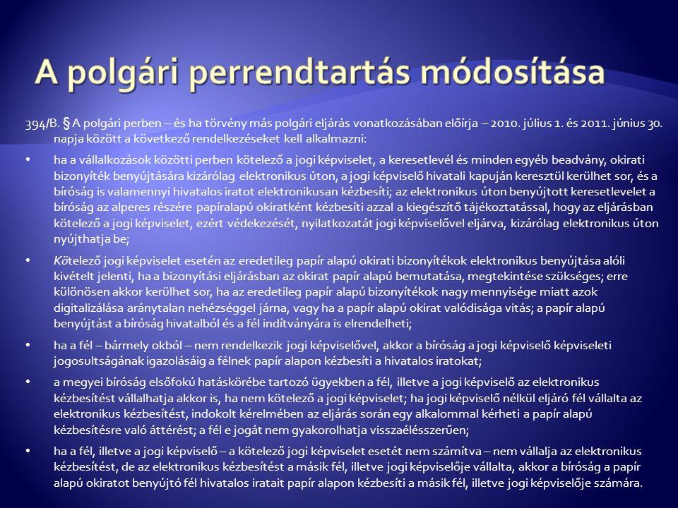 394/B. § A polgári perben – és ha törvény más polgári eljárás vonatkozásában előírja – 2010. július 1. és 2011. június 30. napja között a következő re