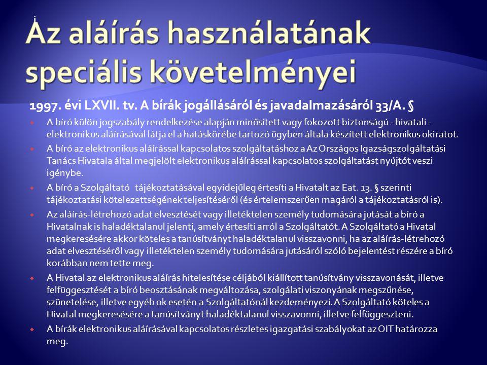 1997. évi LXVII. tv. A bírák jogállásáról és javadalmazásáról 33/A. §  A bíró külön jogszabály rendelkezése alapján minősített vagy fokozott biztonsá
