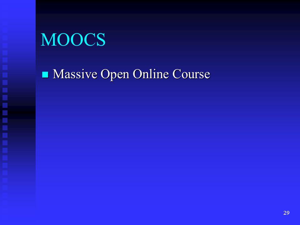 MOOCS  Massive Open Online Course 29