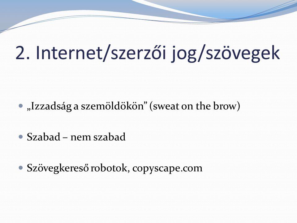 """2. Internet/szerzői jog/szövegek  """"Izzadság a szemöldökön"""" (sweat on the brow)  Szabad – nem szabad  Szövegkereső robotok, copyscape.com"""