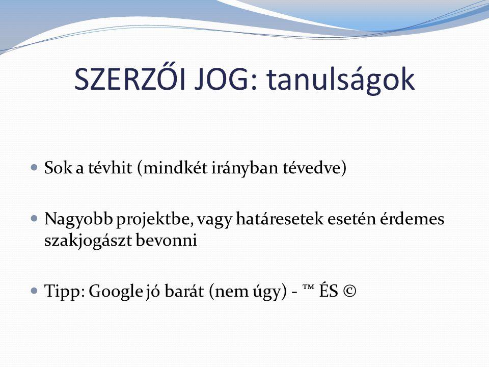 SZERZŐI JOG: tanulságok  Sok a tévhit (mindkét irányban tévedve)  Nagyobb projektbe, vagy határesetek esetén érdemes szakjogászt bevonni  Tipp: Google jó barát (nem úgy) - ™ ÉS ©