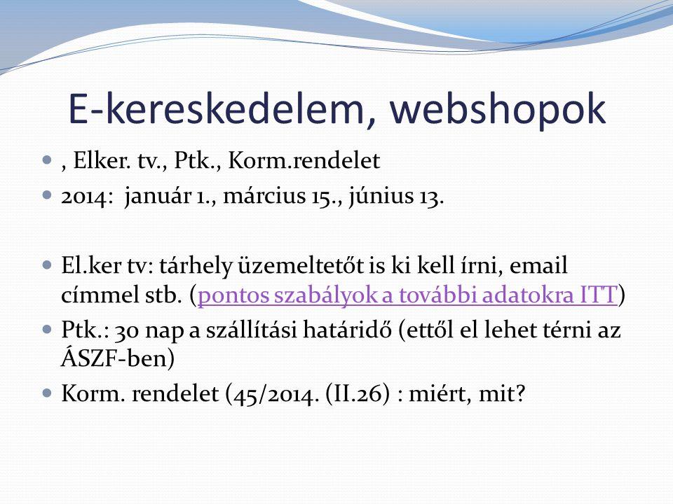 E-kereskedelem, webshopok , Elker. tv., Ptk., Korm.rendelet  2014: január 1., március 15., június 13.  El.ker tv: tárhely üzemeltetőt is ki kell ír