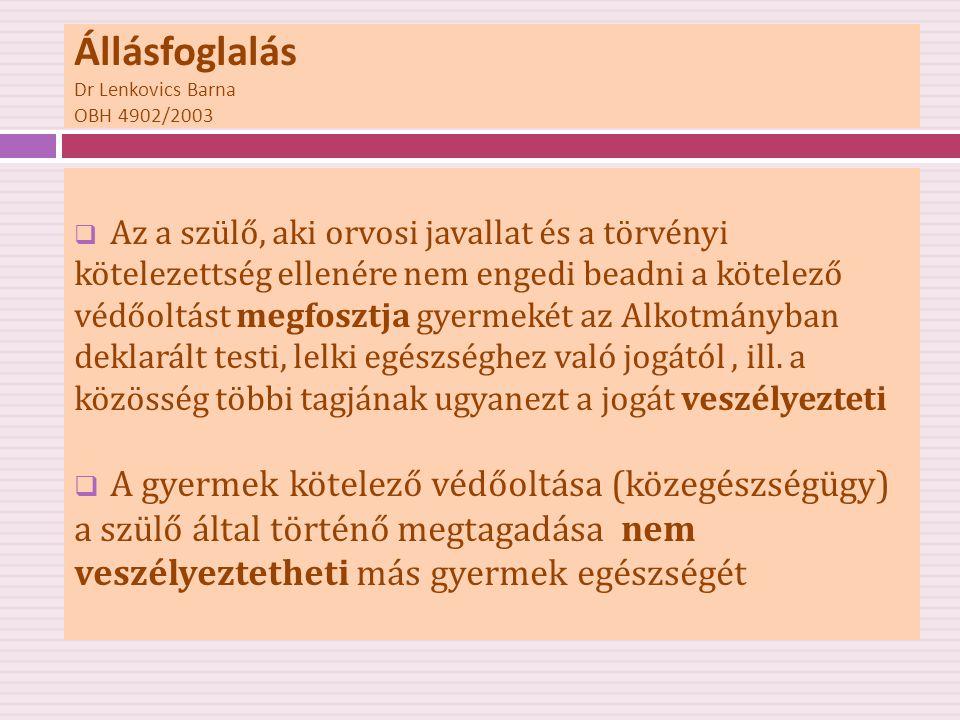 Állásfoglalás Dr Lenkovics Barna OBH 4902/2003  Az a szülő, aki orvosi javallat és a törvényi kötelezettség ellenére nem engedi beadni a kötelező véd