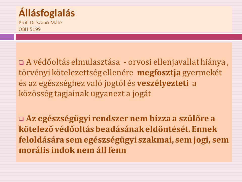 Állásfoglalás Prof. Dr Szabó Máté OBH 5199  A védőoltás elmulasztása - orvosi ellenjavallat hiánya, törvényi kötelezettség ellenére megfosztja gyerme