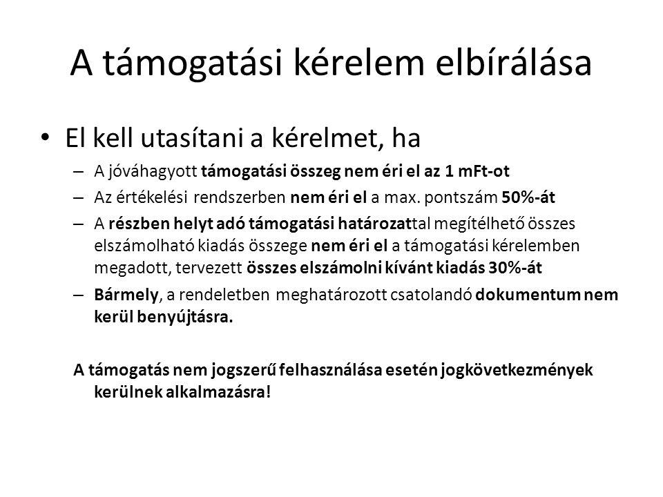 A támogatási kérelem elbírálása • El kell utasítani a kérelmet, ha – A jóváhagyott támogatási összeg nem éri el az 1 mFt-ot – Az értékelési rendszerben nem éri el a max.