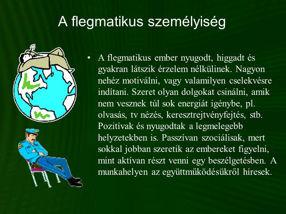 A flegmatikus személyiség •A flegmatikus ember nyugodt, higgadt és gyakran látszik érzelem nélkülinek. Nagyon nehéz motiválni, vagy valamilyen cselekv