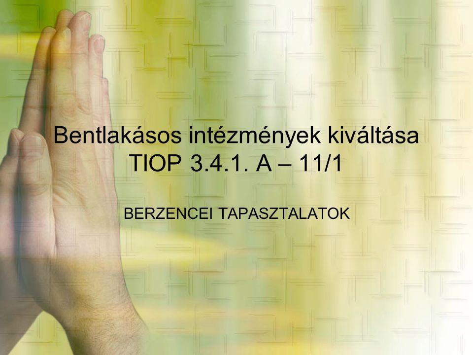 Bentlakásos intézmények kiváltása TIOP 3.4.1. A – 11/1 BERZENCEI TAPASZTALATOK