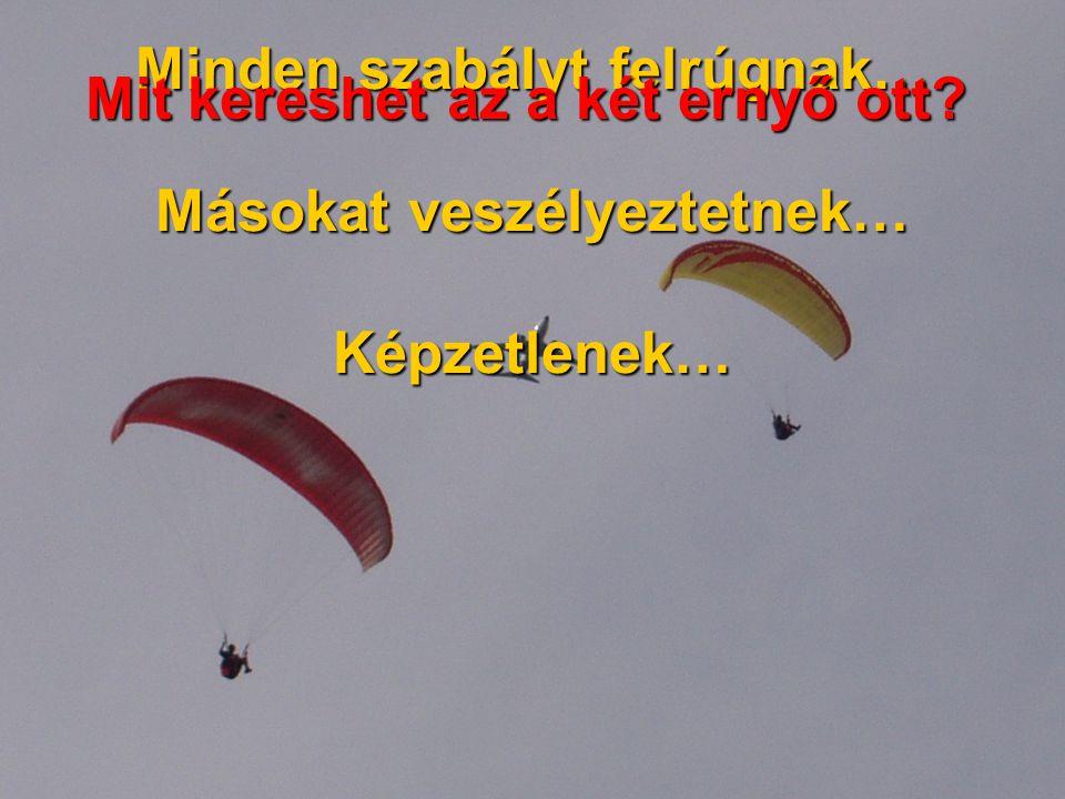 Felelőtlenek… Minden szabályt felrúgnak… Másokat veszélyeztetnek… Képzetlenek… Mit kereshet az a két ernyő ott?
