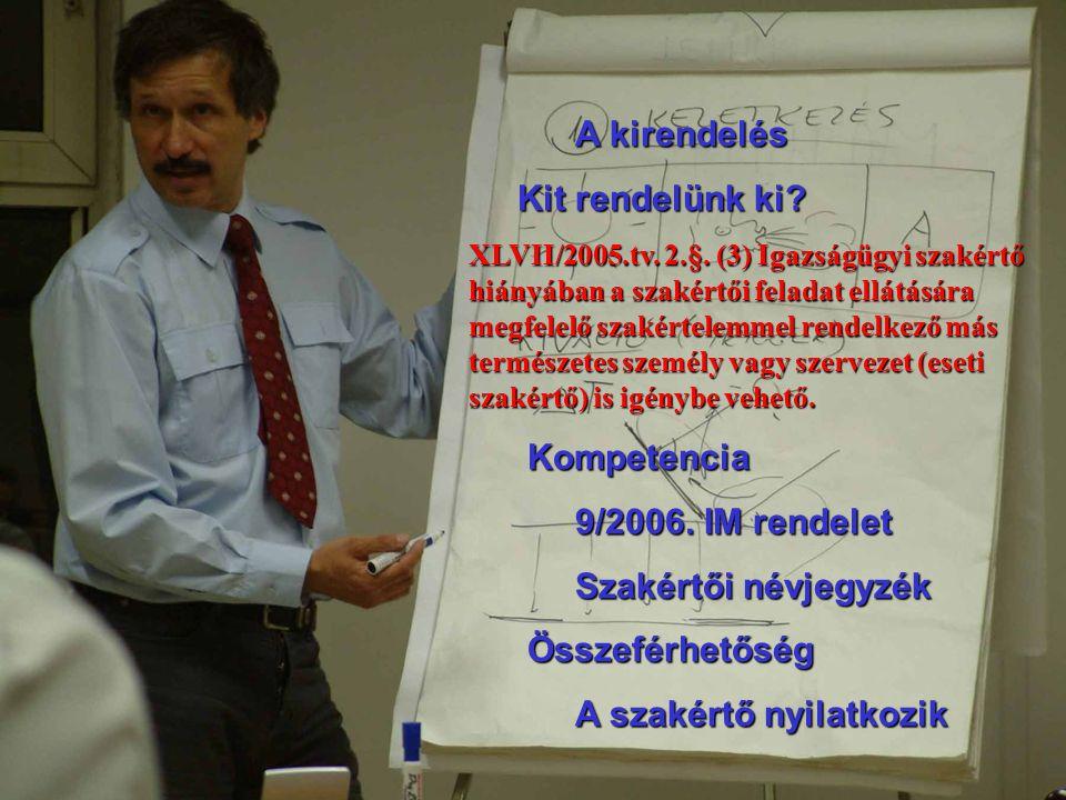 A kirendelés Kit rendelünk ki? Kit rendelünk ki? XLVII/2005.tv. 2.§. (3) Igazságügyi szakértő hiányában a szakértői feladat ellátására megfelelő szaké