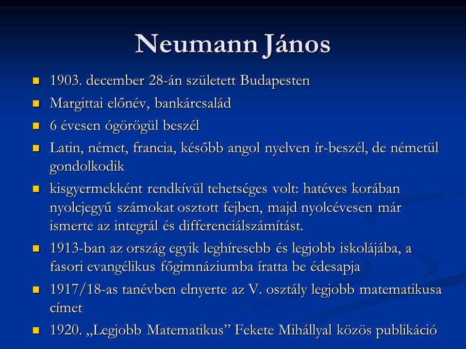 Neumann János  1903. december 28-án született Budapesten  Margittai előnév, bankárcsalád  6 évesen ógörögül beszél  Latin, német, francia, később