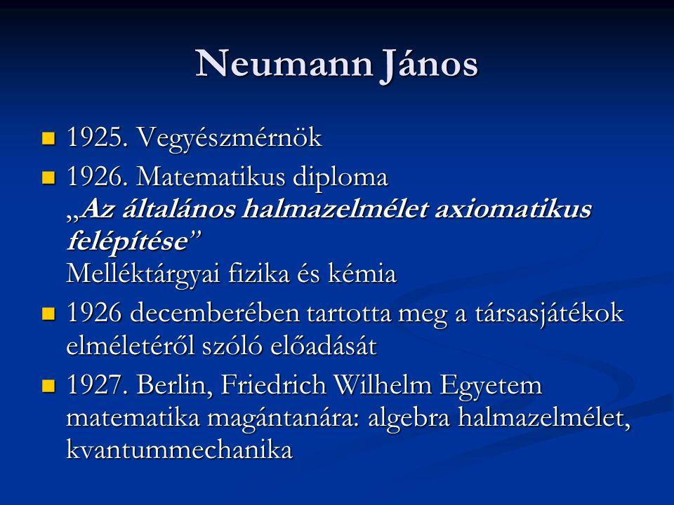 """Neumann János  1925. Vegyészmérnök  1926. Matematikus diploma """"Az általános halmazelmélet axiomatikus felépítése"""" Melléktárgyai fizika és kémia  19"""