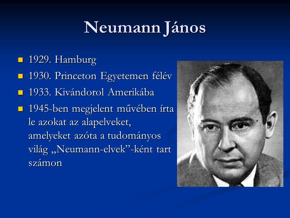 Neumann János  1929. Hamburg  1930. Princeton Egyetemen félév  1933. Kivándorol Amerikába  1945-ben megjelent művében írta le azokat az alapelveke