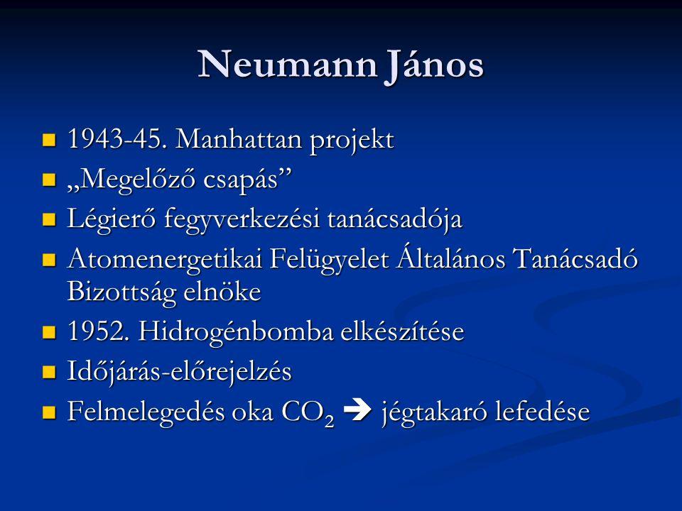 """Neumann János  1943-45. Manhattan projekt  """"Megelőző csapás""""  Légierő fegyverkezési tanácsadója  Atomenergetikai Felügyelet Általános Tanácsadó Bi"""