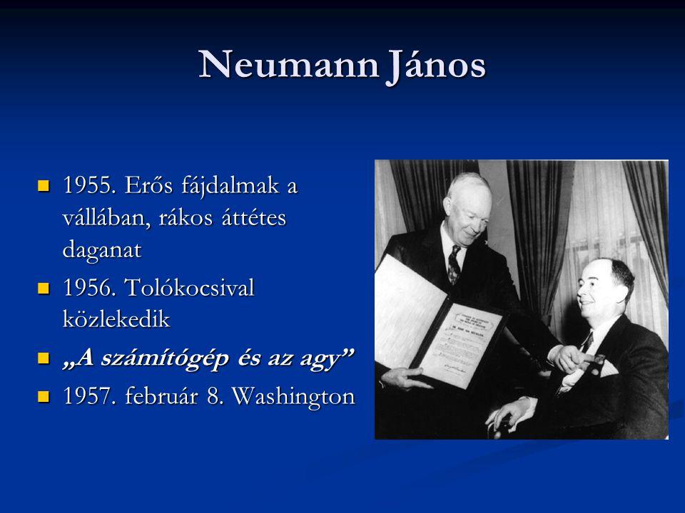 """Neumann János  1955. Erős fájdalmak a vállában, rákos áttétes daganat  1956. Tolókocsival közlekedik  """"A számítógép és az agy""""  1957. február 8. W"""