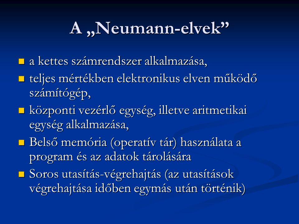 """A """"Neumann-elvek""""  a kettes számrendszer alkalmazása,  teljes mértékben elektronikus elven működő számítógép,  központi vezérlő egység, illetve ari"""