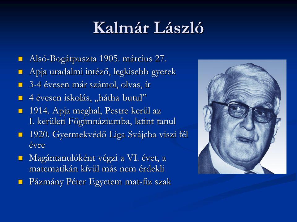 """Kalmár László  Alsó-Bogátpuszta 1905. március 27.  Apja uradalmi intéző, legkisebb gyerek  3-4 évesen már számol, olvas, ír  4 évesen iskolás, """"há"""
