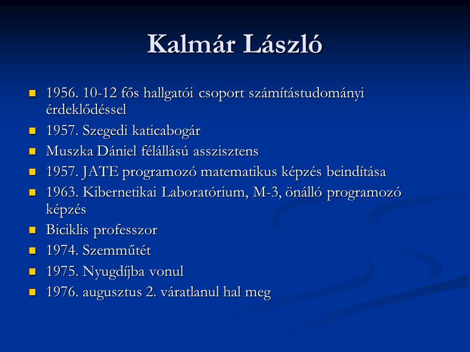 Kalmár László  1956. 10-12 fős hallgatói csoport számítástudományi érdeklődéssel  1957. Szegedi katicabogár  Muszka Dániel félállású asszisztens 