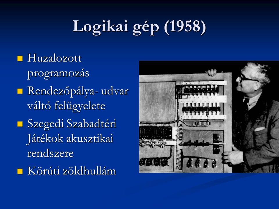Logikai gép (1958)  Huzalozott programozás  Rendezőpálya- udvar váltó felügyelete  Szegedi Szabadtéri Játékok akusztikai rendszere  Körúti zöldhul